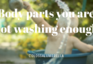 How to wash your body – Body parts you are not washing enough