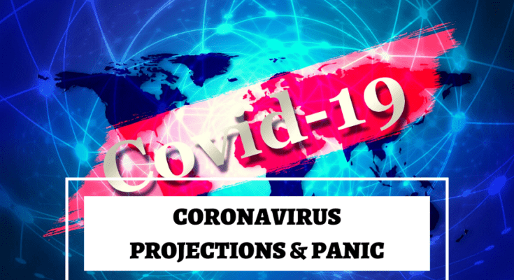 Coronavirus projections are causing Coronavirus panic