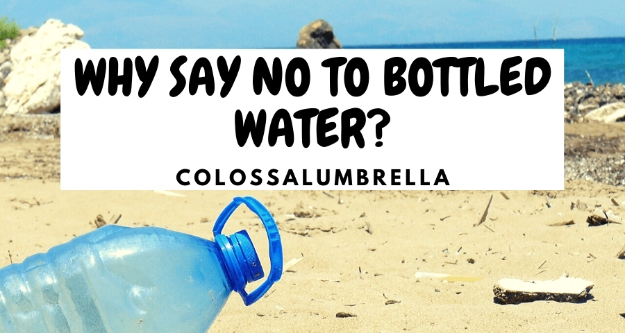 Why is bottled water bad for the environment and deadly for health?