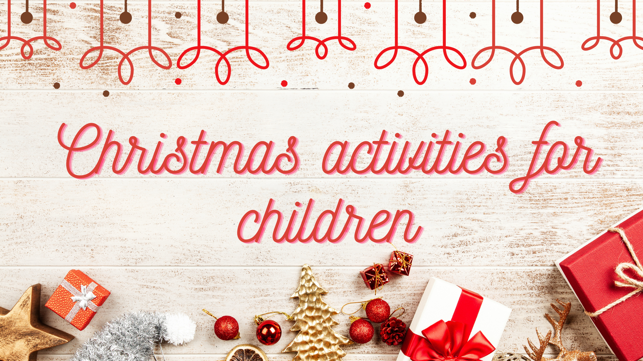 10 Easy and entertaining Christmas activities for children