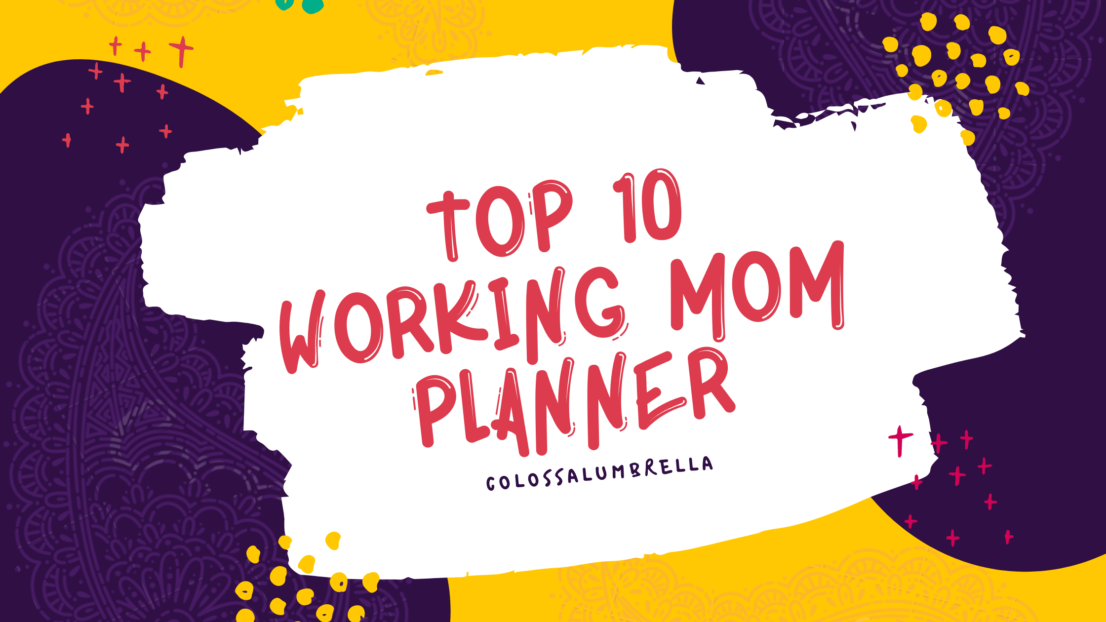 Top 10 Ultimate busy Working Mom Planner