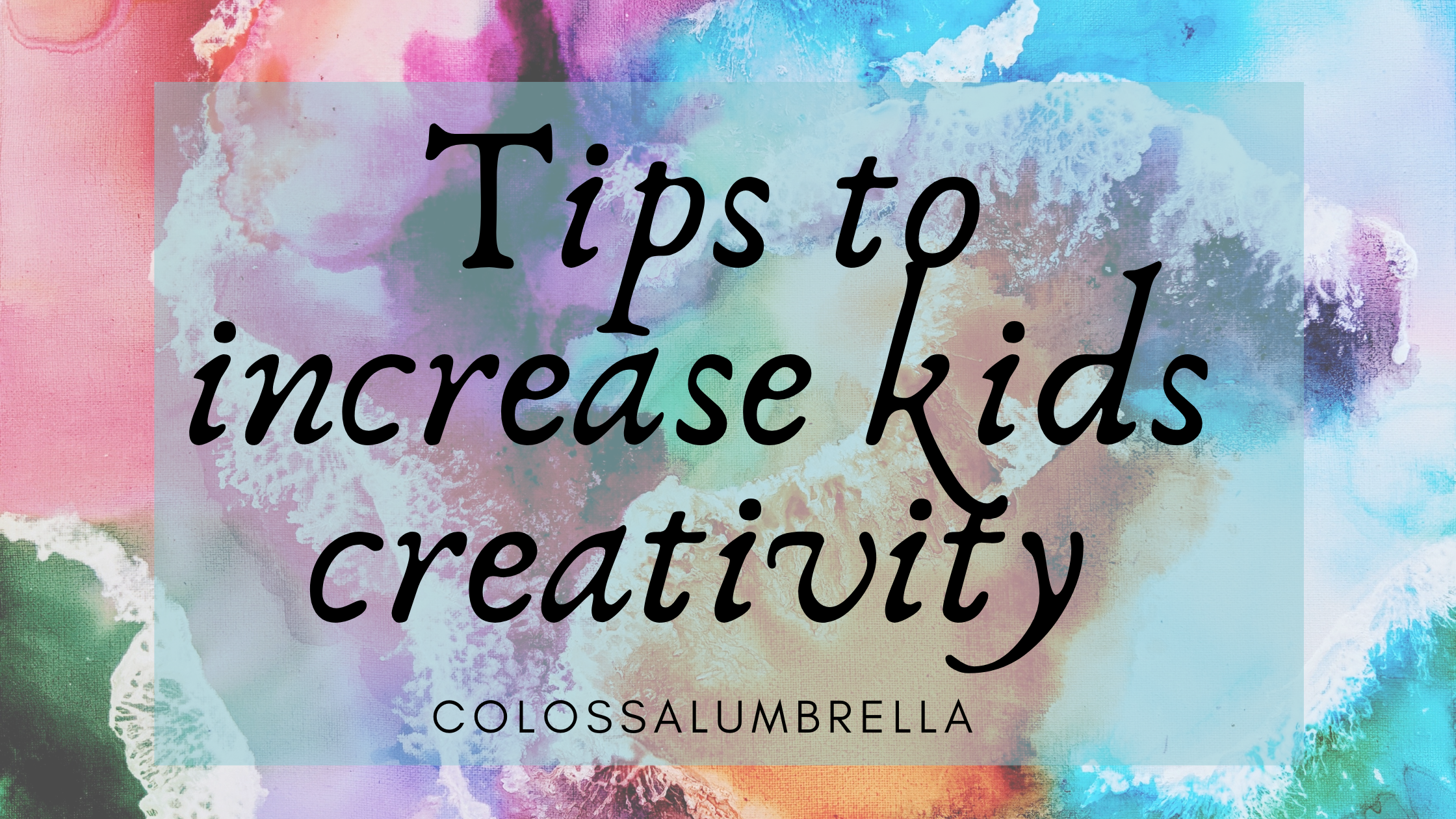 Boost your kids creativity with these 8 tips