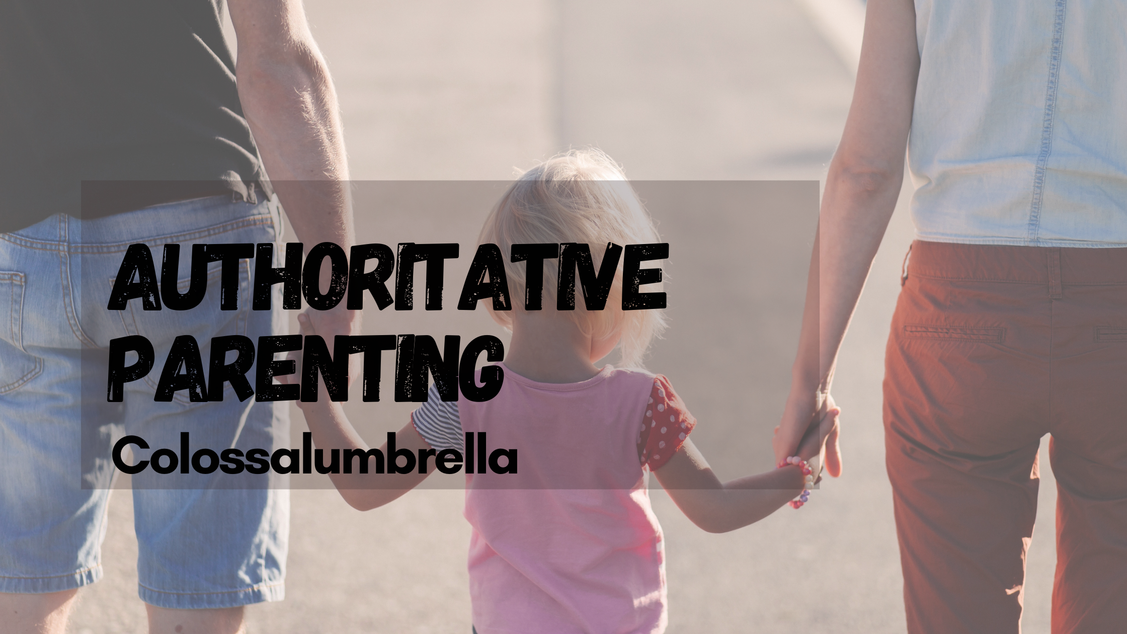 Authoritative Parenting – Why is it most common among the 4 other parenting styles?